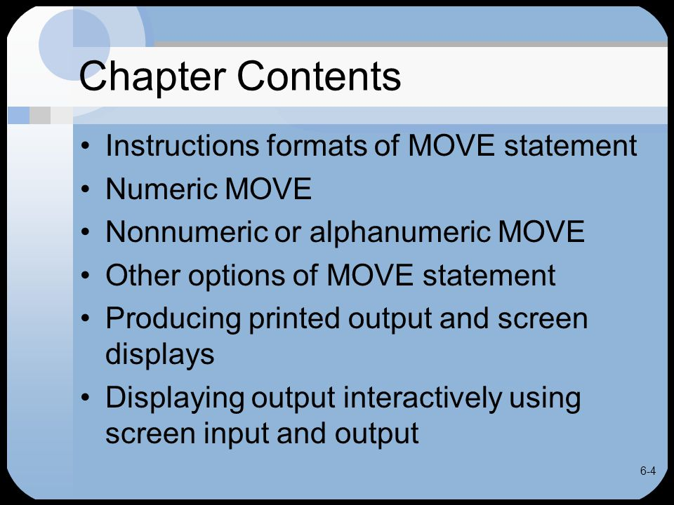 6-4 Chapter Contents Instructions formats of MOVE statement Numeric MOVE Nonnumeric or alphanumeric MOVE Other options of MOVE statement Producing pri