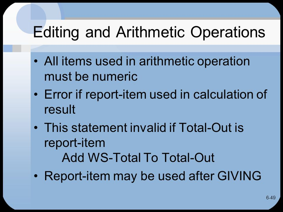 6-49 Editing and Arithmetic Operations All items used in arithmetic operation must be numeric Error if report-item used in calculation of result This