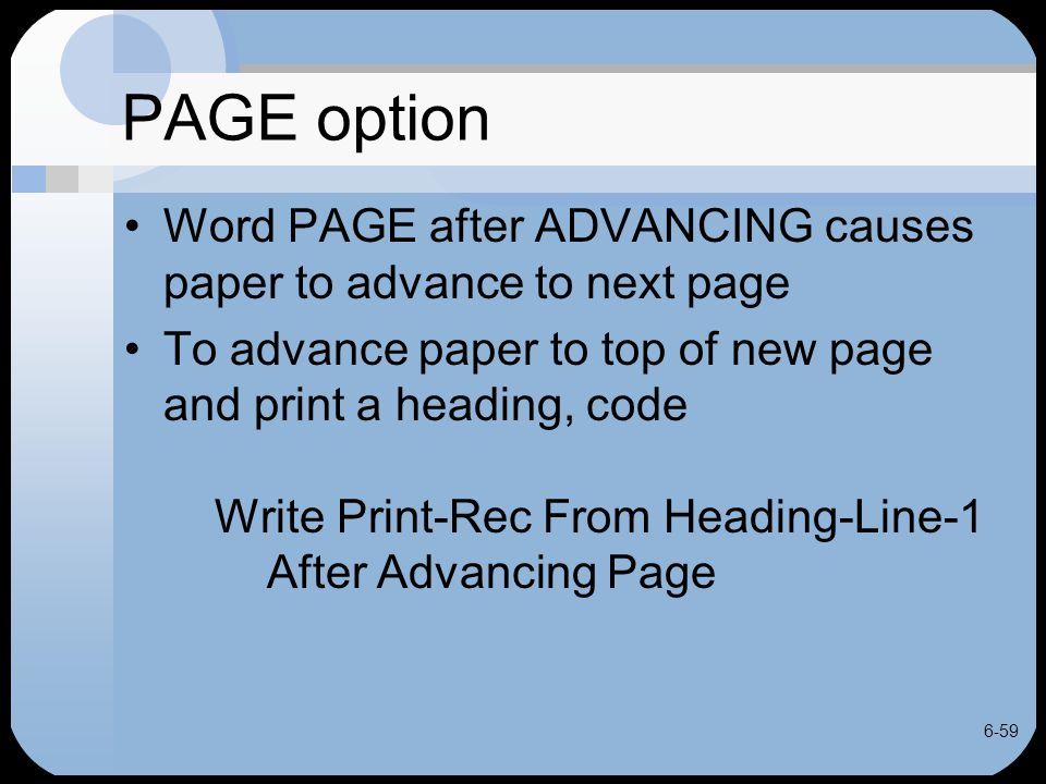 6-59 PAGE option Word PAGE after ADVANCING causes paper to advance to next page To advance paper to top of new page and print a heading, code Write Pr