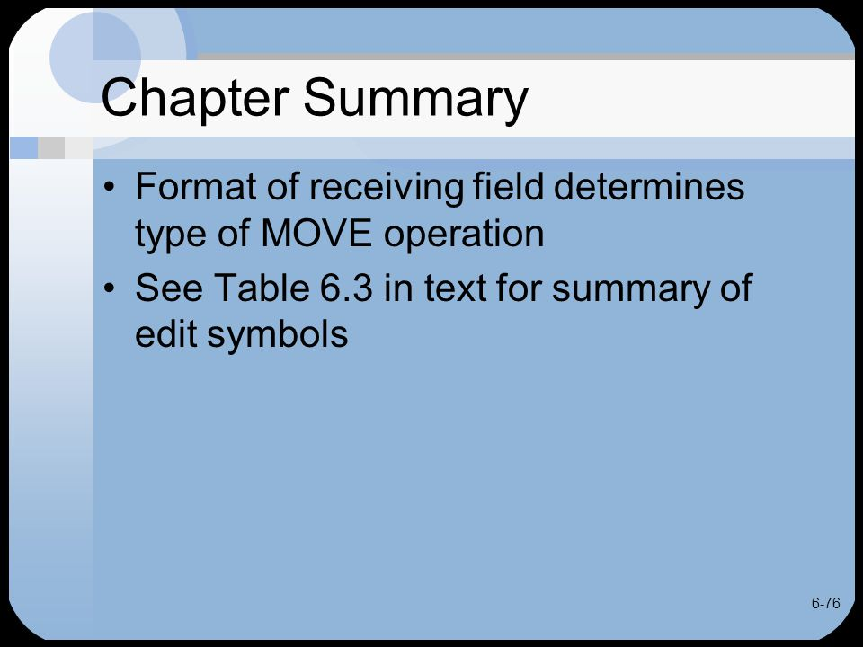 6-76 Chapter Summary Format of receiving field determines type of MOVE operation See Table 6.3 in text for summary of edit symbols
