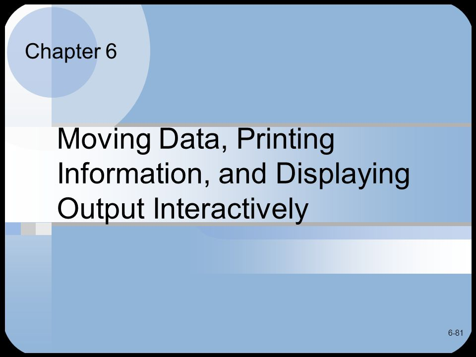 6-81 Moving Data, Printing Information, and Displaying Output Interactively Chapter 6