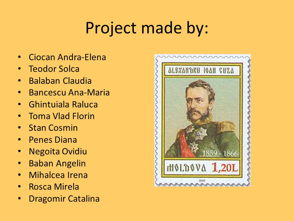 Project made by: Ciocan Andra-Elena Teodor Solca Balaban Claudia Bancescu Ana-Maria Ghintuiala Raluca Toma Vlad Florin Stan Cosmin Penes Diana Negoita