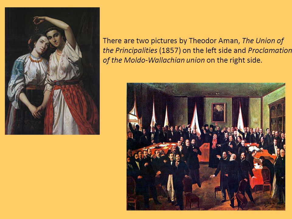 There are two pictures by Theodor Aman, The Union of the Principalities (1857) on the left side and Proclamation of the Moldo-Wallachian union on the right side.