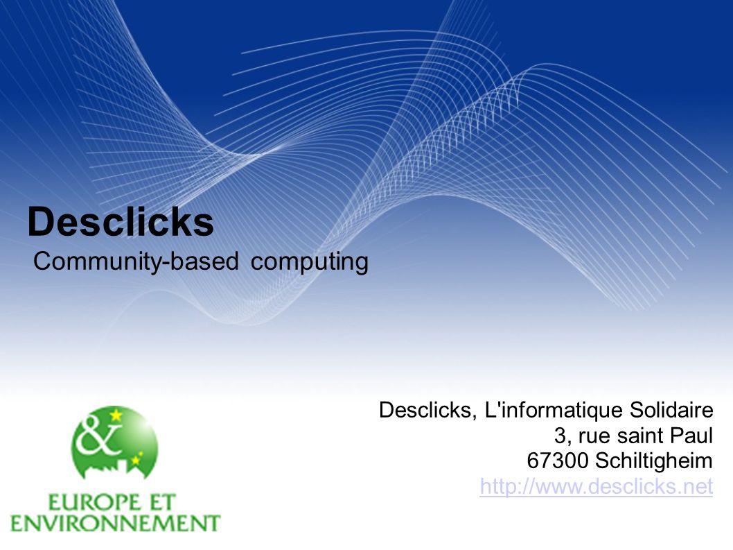 Your Name Your Title Your Organization (Line #1) Your Organization (Line #2) 2005-12- 31 Desclicks Community-based computing Desclicks, L'informatiq