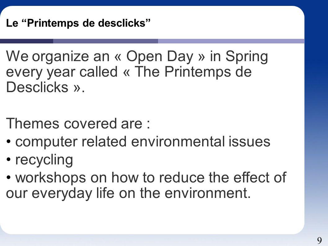 """9 Le """"Printemps de desclicks"""" We organize an « Open Day » in Spring every year called « The Printemps de Desclicks ». Themes covered are : computer re"""