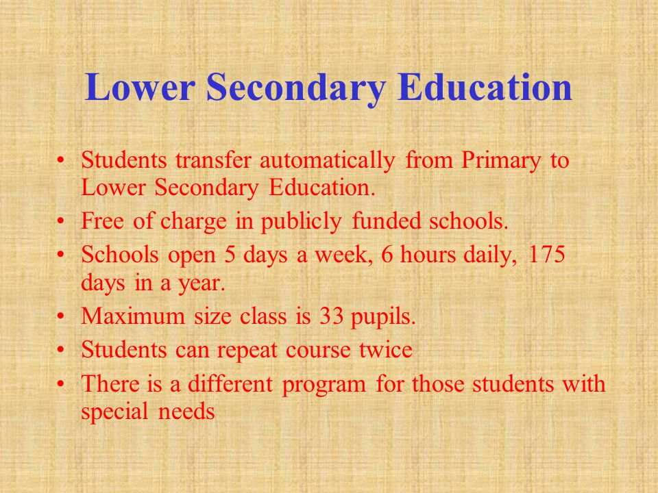 Lower Secondary Education Students transfer automatically from Primary to Lower Secondary Education.