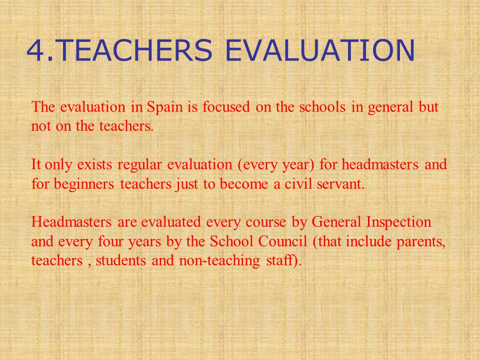 The evaluation in Spain is focused on the schools in general but not on the teachers.