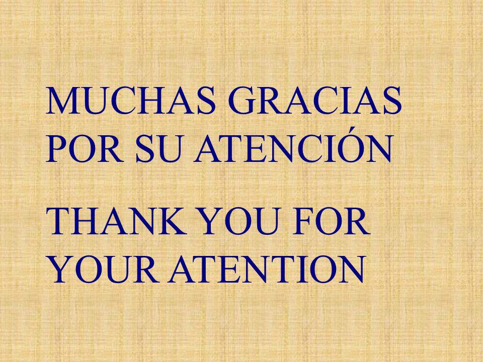 MUCHAS GRACIAS POR SU ATENCIÓN THANK YOU FOR YOUR ATENTION
