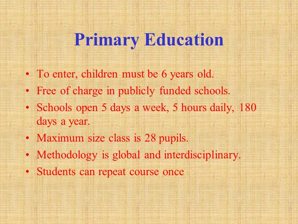 Pre-higher education Duration of compulsory education: Age of entry: 6 Age of exit: 16 Structure of school system: Primary Type of school providing this education: Primary School Length of program in years: 6 Age level from: 6 to: 12 STRUCTURE OF EDUCATION SYSTEM