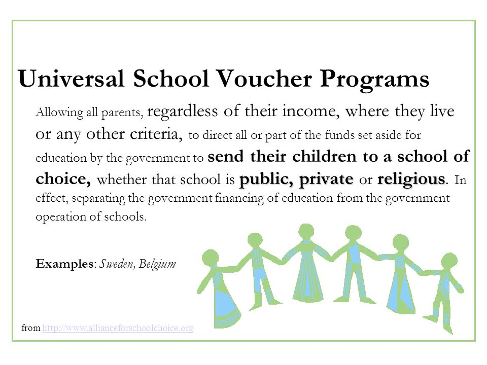 Means-Tested School Voucher Programs all or part Enabling poor families who meet specific income criteria, typically around 185% of the federal poverty limit, to direct funds set aside for education by the government to pay for all or part of tuition at the public, private or religious school of their choice.