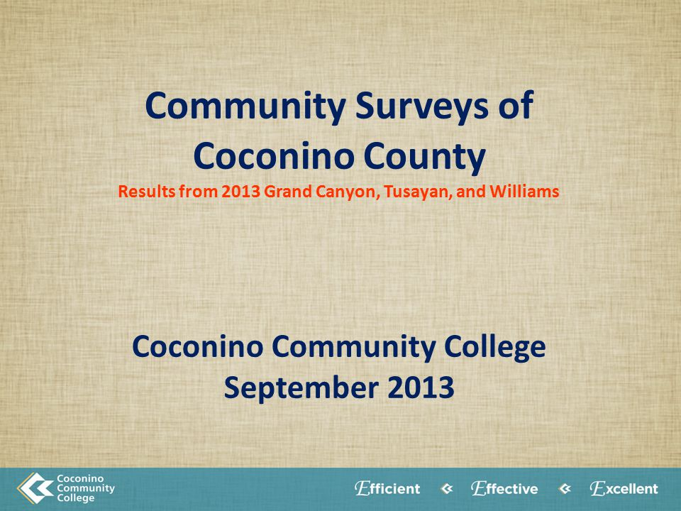 Community Surveys of Coconino County Results from 2013 Grand Canyon, Tusayan, and Williams Coconino Community College September 2013