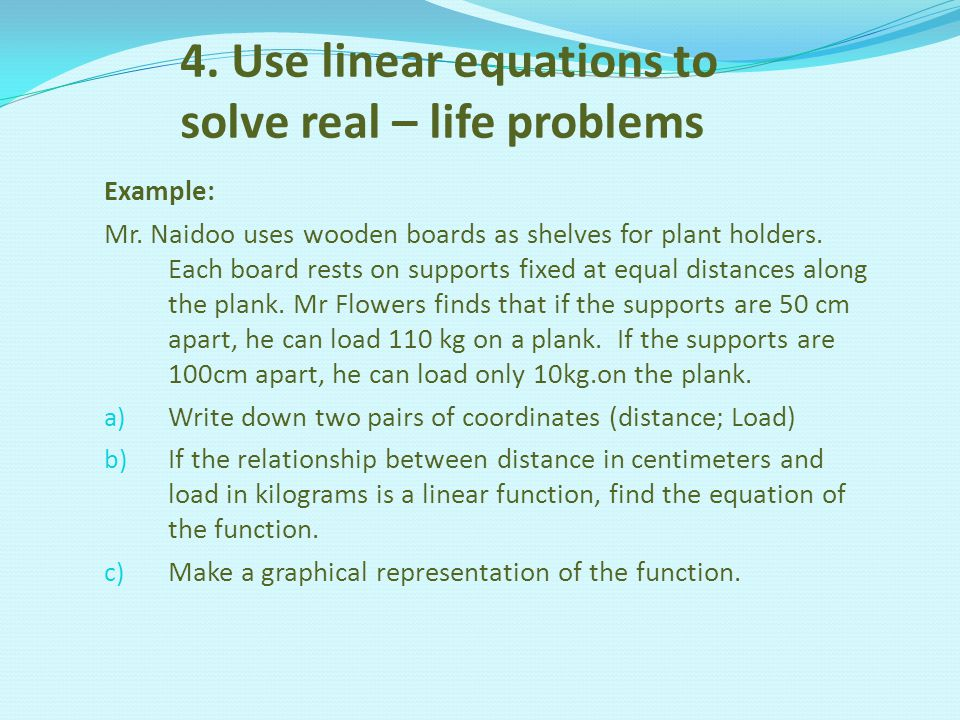 4. Use linear equations to solve real – life problems Example: Mr.