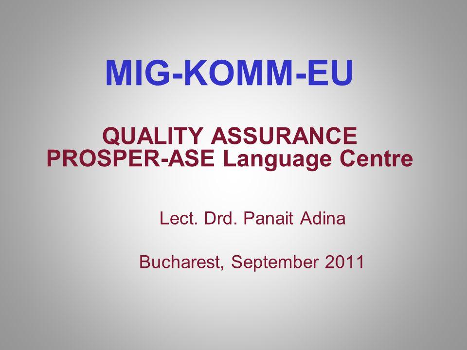 MIG-KOMM-EU QUALITY ASSURANCE PROSPER-ASE Language Centre Lect. Drd. Panait Adina Bucharest, September 2011