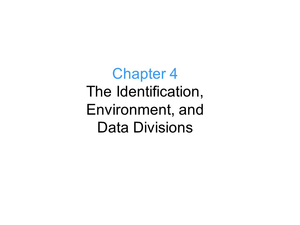 Chapter 4 The Identification, Environment, and Data Divisions