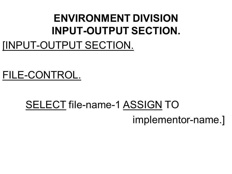 ENVIRONMENT DIVISION INPUT-OUTPUT SECTION. [INPUT-OUTPUT SECTION.