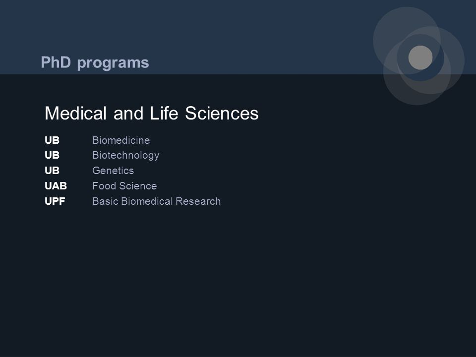 PhD programs UBBiomedicine UBBiotechnology UBGenetics UABFood Science UPFBasic Biomedical Research Medical and Life Sciences