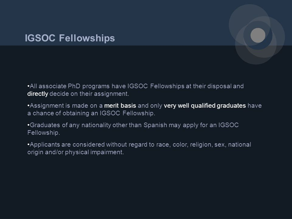 IGSOC Fellowships All associate PhD programs have IGSOC Fellowships at their disposal and directly decide on their assignment.