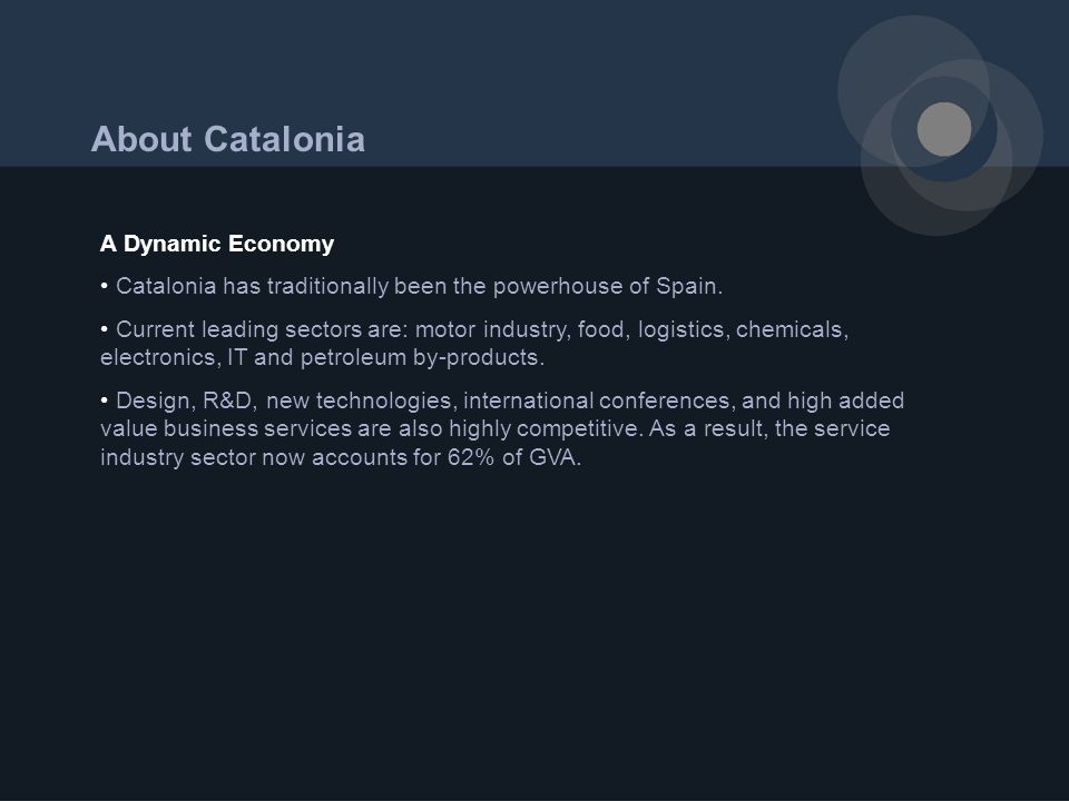 About Catalonia A Dynamic Economy Catalonia has traditionally been the powerhouse of Spain.