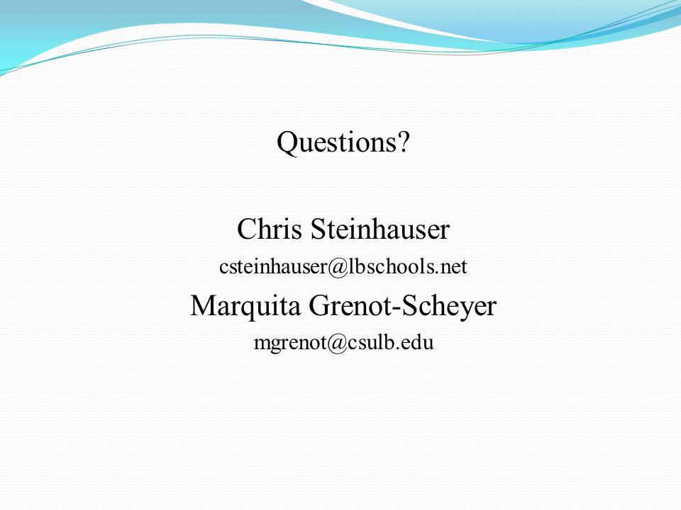 Questions Chris Steinhauser csteinhauser@lbschools.net Marquita Grenot-Scheyer mgrenot@csulb.edu