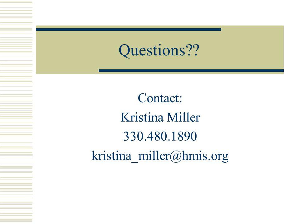 Questions?? Contact: Kristina Miller 330.480.1890 kristina_miller@hmis.org
