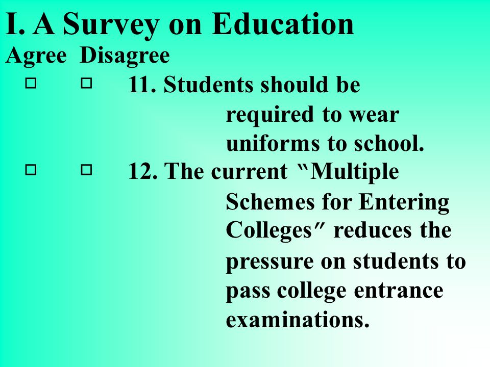 I. A Survey on Education Agree Disagree □ □ 7.