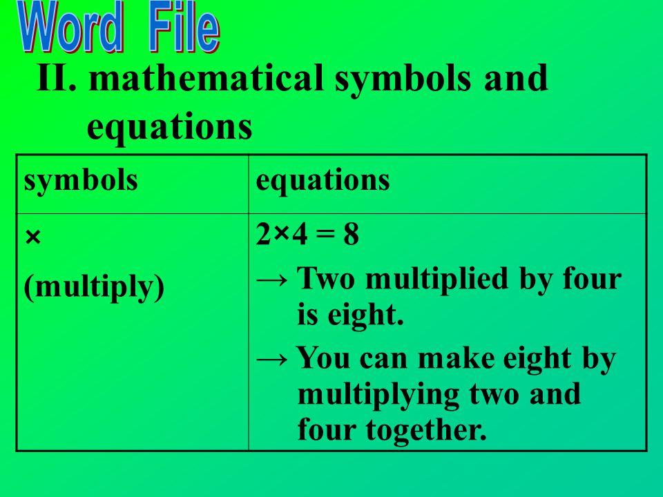 symbolsEquations - (minus/take away) 17 - 5 = 12 → Seventeen minus five is/leaves twelve. → Seventeen take away five leaves twelve. II. mathematical s