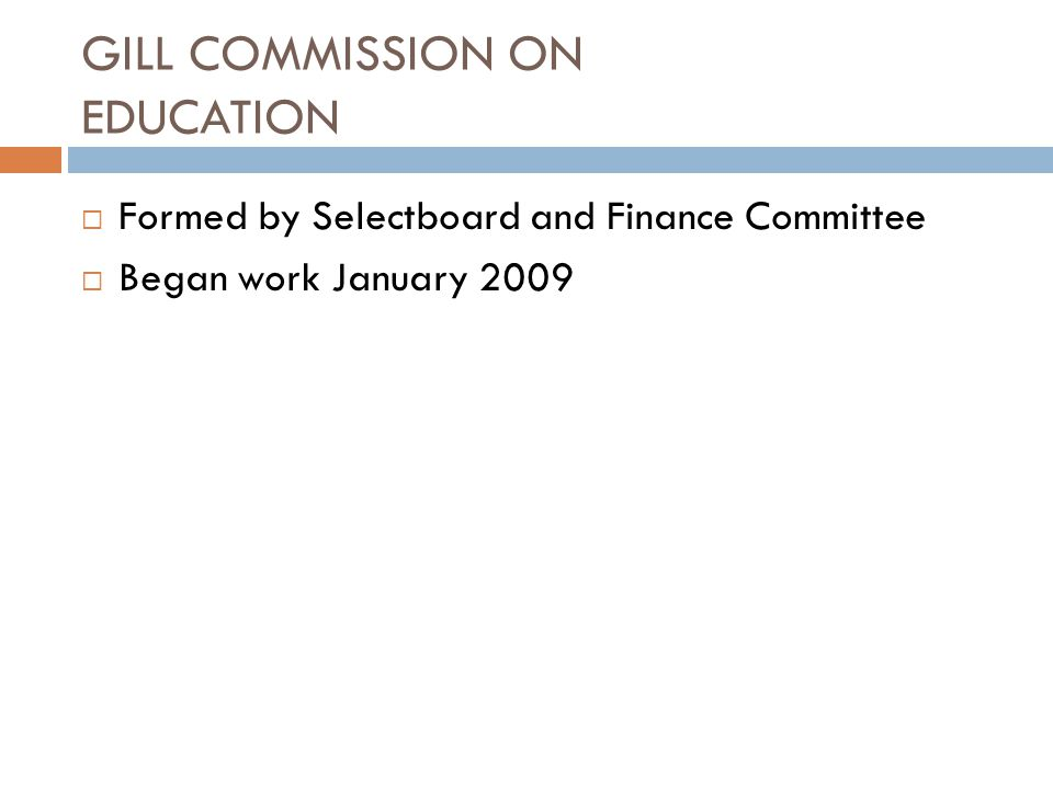 GILL COMMISSION ON EDUCATION  Formed by Selectboard and Finance Committee  Began work January 2009