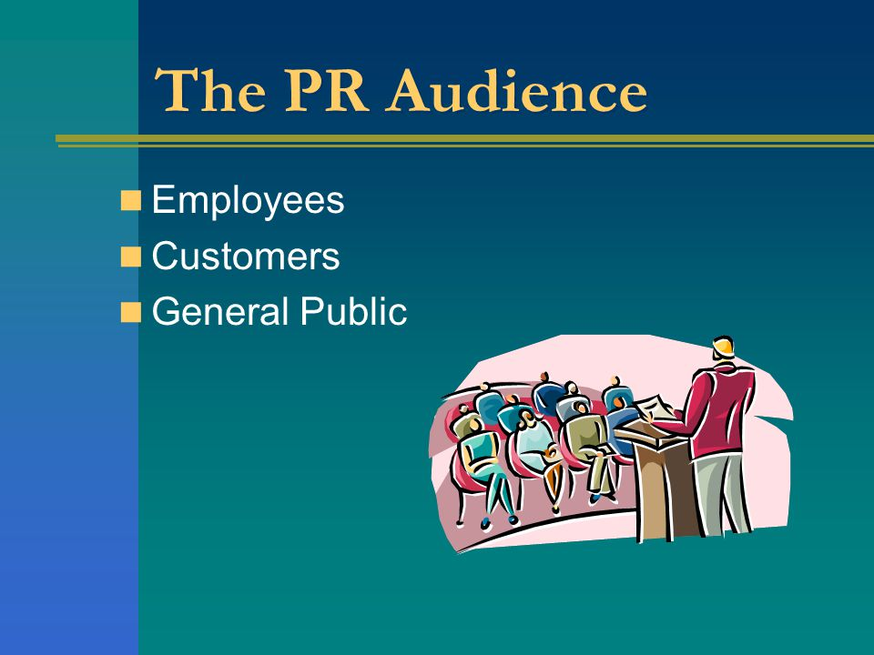 The PR Audience Employees Customers General Public