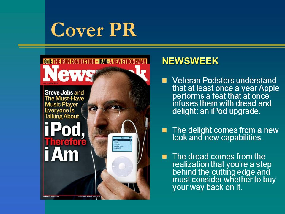 Cover PR NEWSWEEK Veteran Podsters understand that at least once a year Apple performs a feat that at once infuses them with dread and delight: an iPod upgrade.