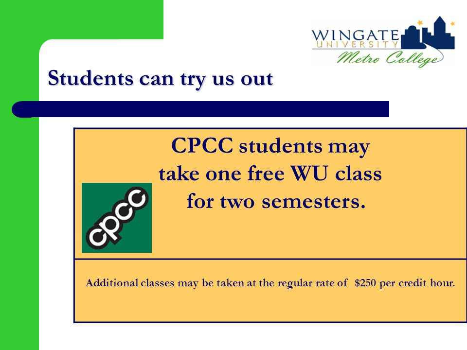 Students can try us out CPCC students may take one free WU class for two semesters. Additional classes may be taken at the regular rate of $250 per cr