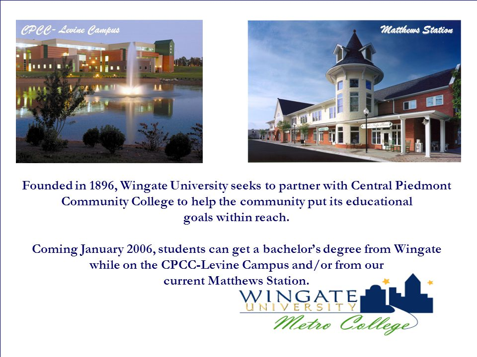 CPCC- Levine Campus Matthews Station Founded in 1896, Wingate University seeks to partner with Central Piedmont Community College to help the communit