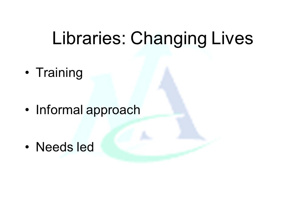 Libraries: Changing Lives Computer Buddies: One to One tuition provided by volunteers Group sessions: 6 week course for maximum of 6 people provided by library staff