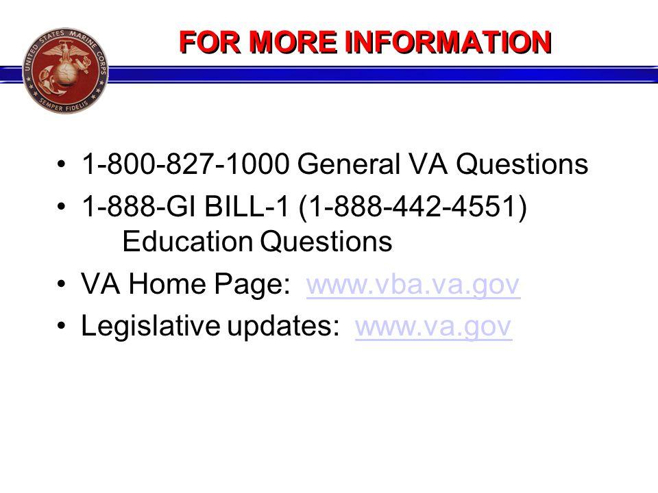FOR MORE INFORMATION 1-800-827-1000 General VA Questions 1-888-GI BILL-1 (1-888-442-4551) Education Questions VA Home Page: www.vba.va.govwww.vba.va.gov Legislative updates: www.va.govwww.va.gov
