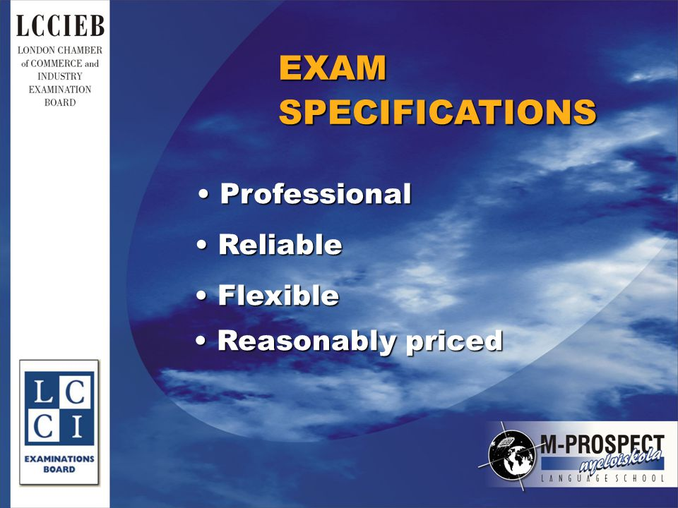 EXAM SPECIFICATIONS Professional Professional Reliable Reliable Flexible Flexible Reasonably priced Reasonably priced