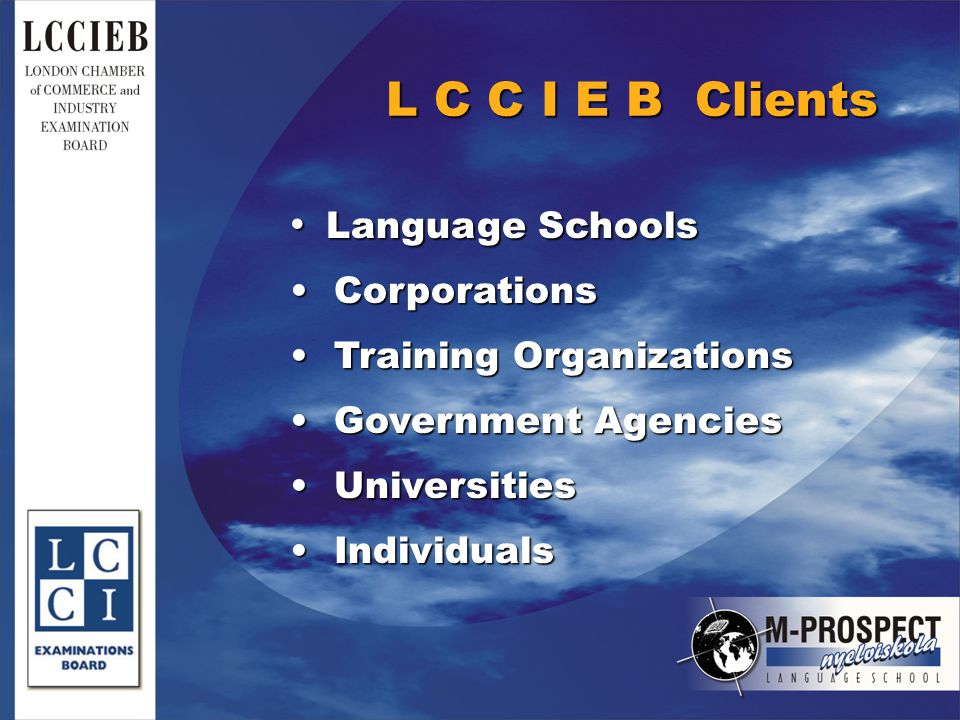 Language Schools Language Schools Corporations Corporations Training Organizations Training Organizations Government Agencies Government Agencies Universities Universities Individuals Individuals L C C I E B Clients
