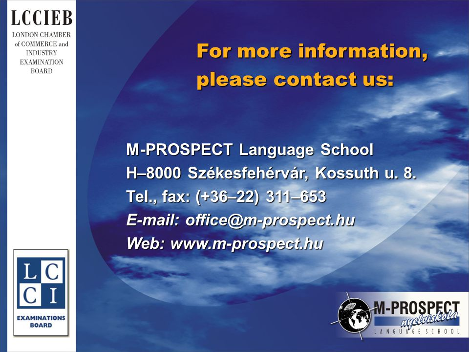 For more information, please contact us: M-PROSPECT Language School H–8000 Székesfehérvár, Kossuth u.