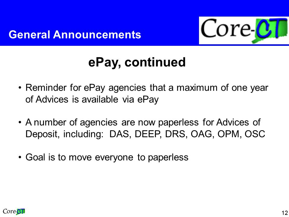 12 General Announcements ePay, continued Reminder for ePay agencies that a maximum of one year of Advices is available via ePay A number of agencies a