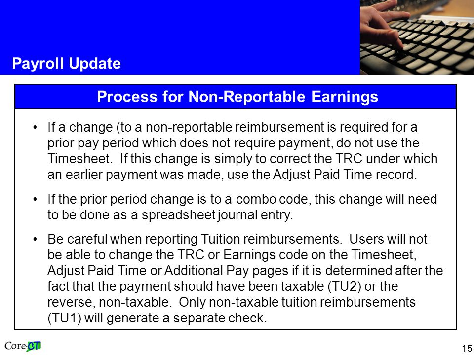 15 Payroll Update Process for Non-Reportable Earnings If a change (to a non-reportable reimbursement is required for a prior pay period which does not