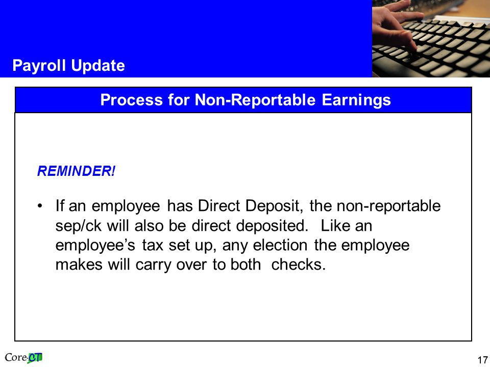 17 Payroll Update Process for Non-Reportable Earnings REMINDER.