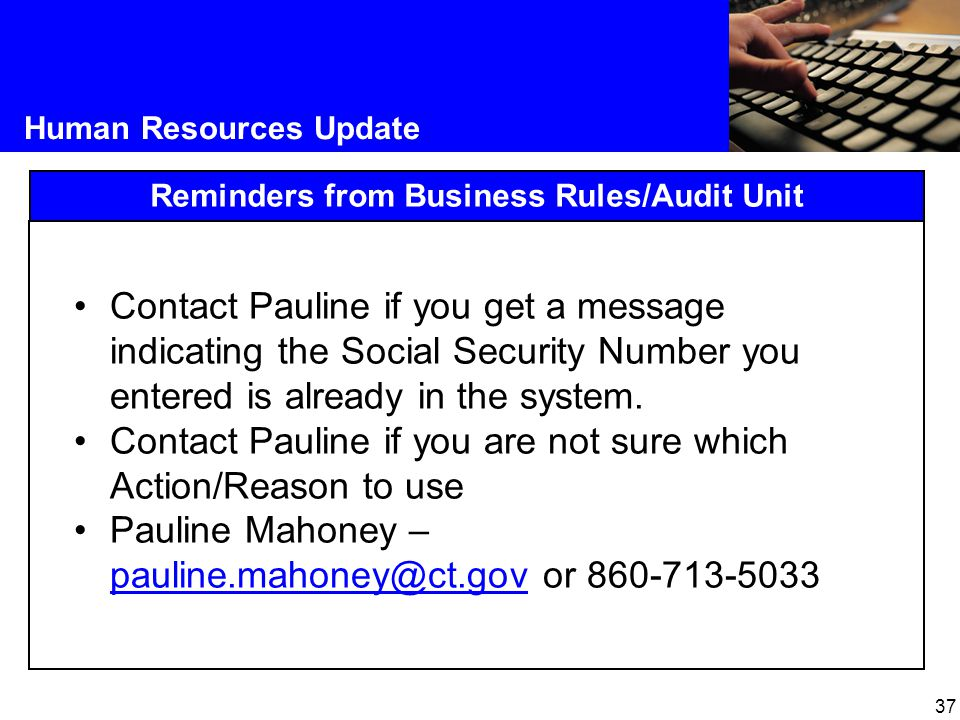 37 Human Resources Update Reminders from Business Rules/Audit Unit Contact Pauline if you get a message indicating the Social Security Number you ente