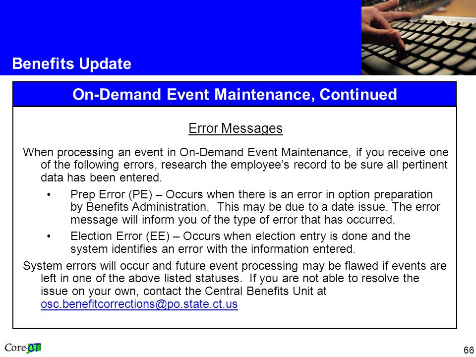 66 Benefits Update On-Demand Event Maintenance, Continued Error Messages When processing an event in On-Demand Event Maintenance, if you receive one of the following errors, research the employee's record to be sure all pertinent data has been entered.