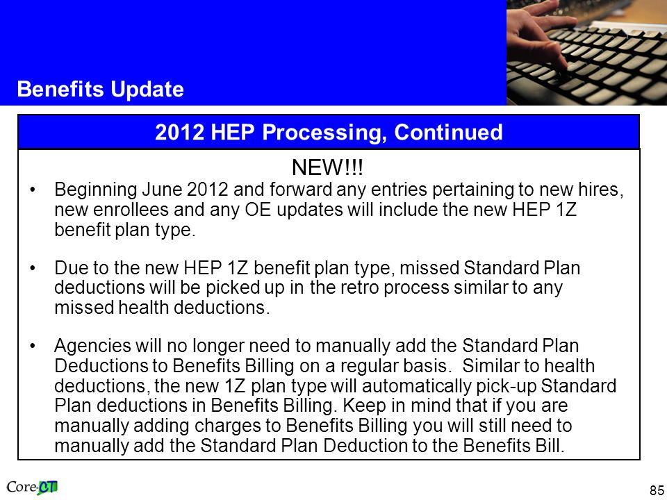 85 Benefits Update 2012 HEP Processing, Continued NEW!!! Beginning June 2012 and forward any entries pertaining to new hires, new enrollees and any OE
