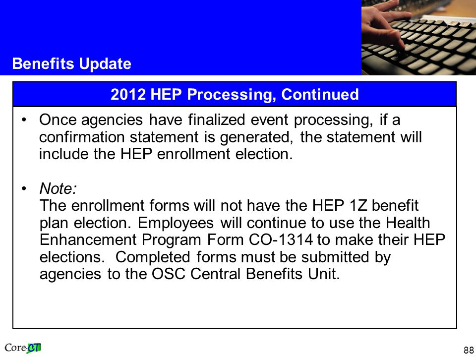 88 Benefits Update 2012 HEP Processing, Continued Once agencies have finalized event processing, if a confirmation statement is generated, the stateme