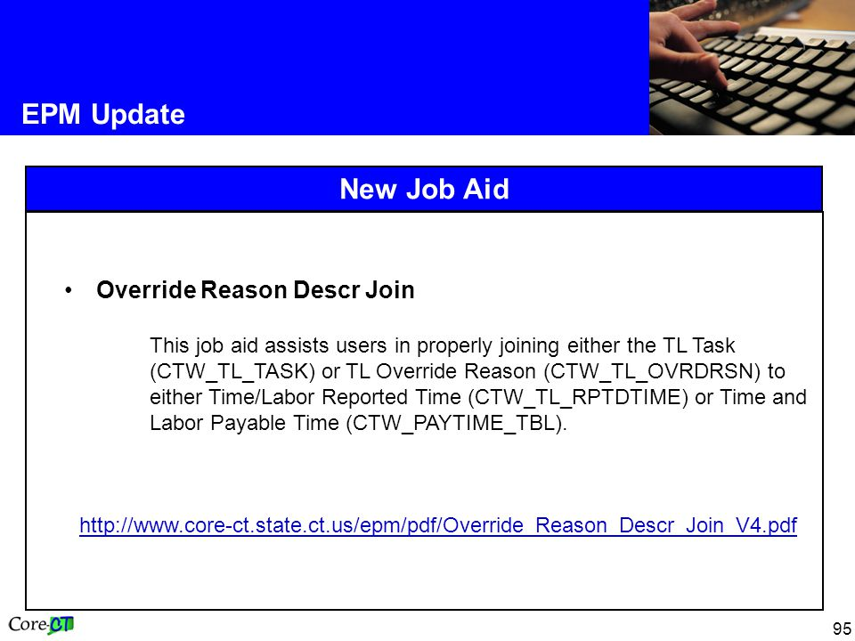 95 EPM Update New Job Aid Override Reason Descr Join This job aid assists users in properly joining either the TL Task (CTW_TL_TASK) or TL Override Reason (CTW_TL_OVRDRSN) to either Time/Labor Reported Time (CTW_TL_RPTDTIME) or Time and Labor Payable Time (CTW_PAYTIME_TBL).