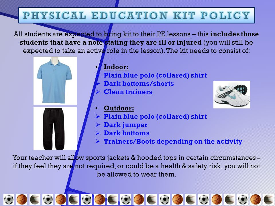 All students are expected to bring kit to their PE lessons – this includes those students that have a note stating they are ill or injured (you will s