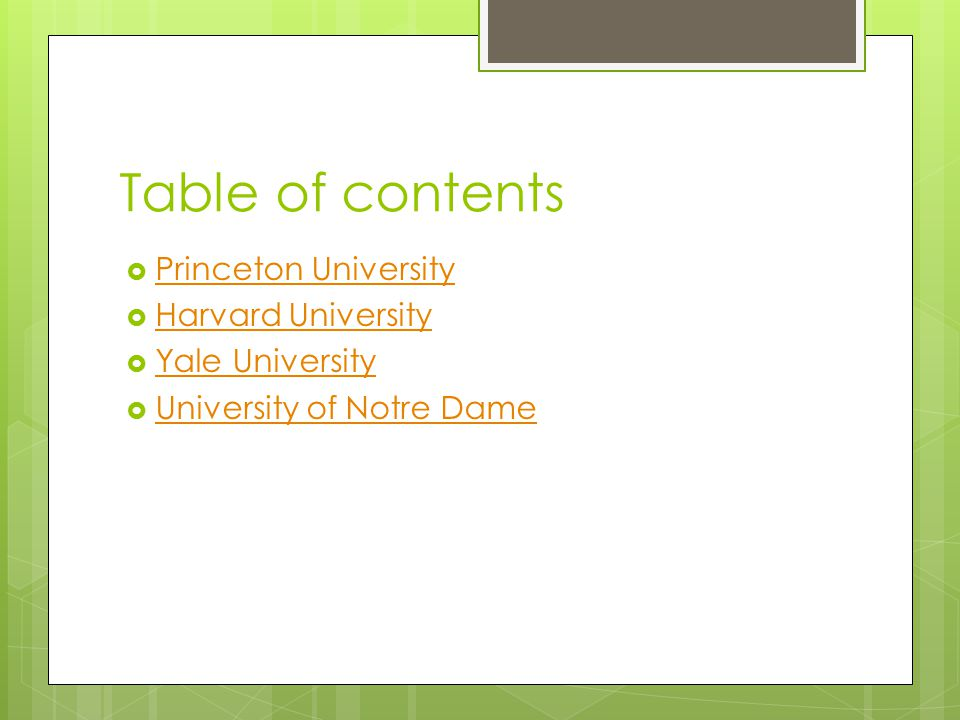 Table of contents  Princeton University Princeton University  Harvard University Harvard University  Yale University Yale University  University of Notre Dame University of Notre Dame