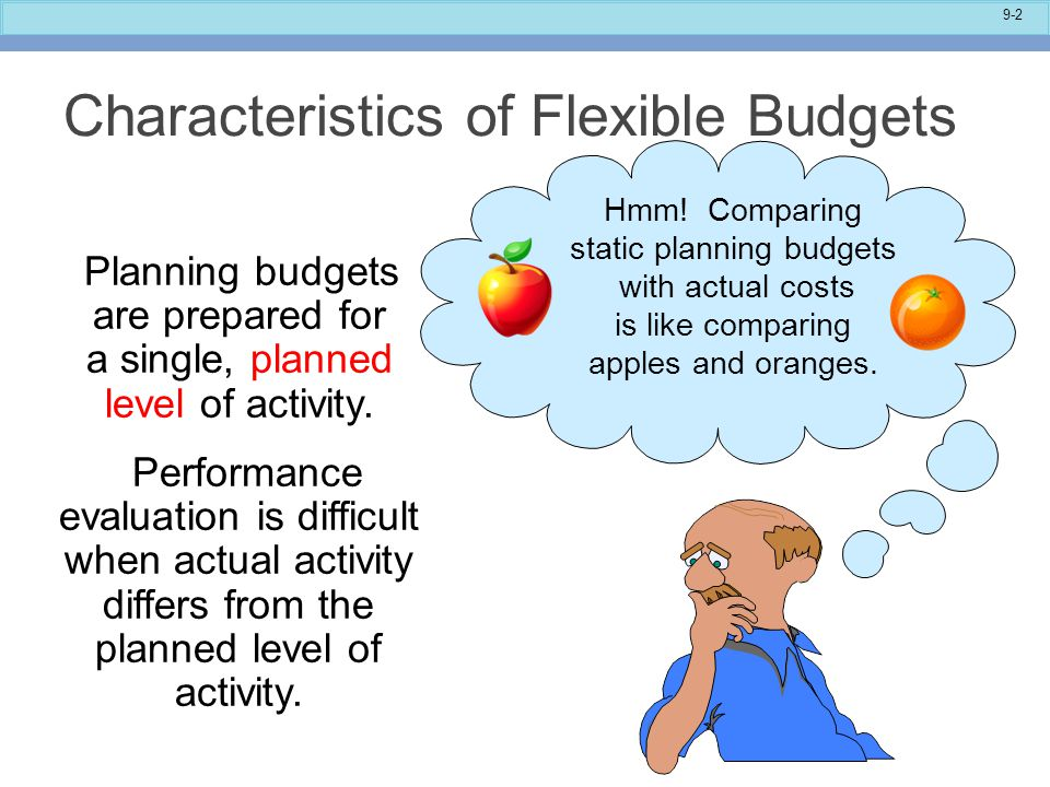 9-2 Characteristics of Flexible Budgets Planning budgets are prepared for a single, planned level of activity.
