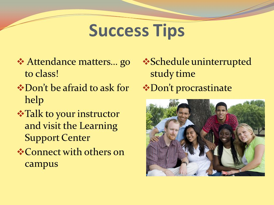 Success Tips  Attendance matters… go to class.