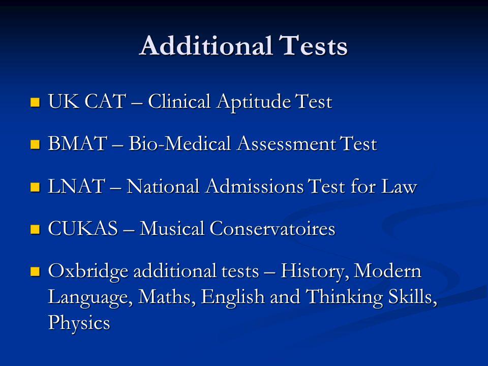 Additional Tests UK CAT – Clinical Aptitude Test UK CAT – Clinical Aptitude Test BMAT – Bio-Medical Assessment Test BMAT – Bio-Medical Assessment Test