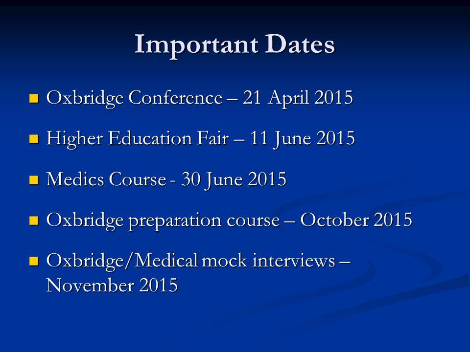 Important Dates Oxbridge Conference – 21 April 2015 Oxbridge Conference – 21 April 2015 Higher Education Fair – 11 June 2015 Higher Education Fair – 1